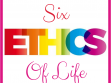 Six Ethics of life