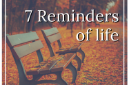 7 Reminders of life