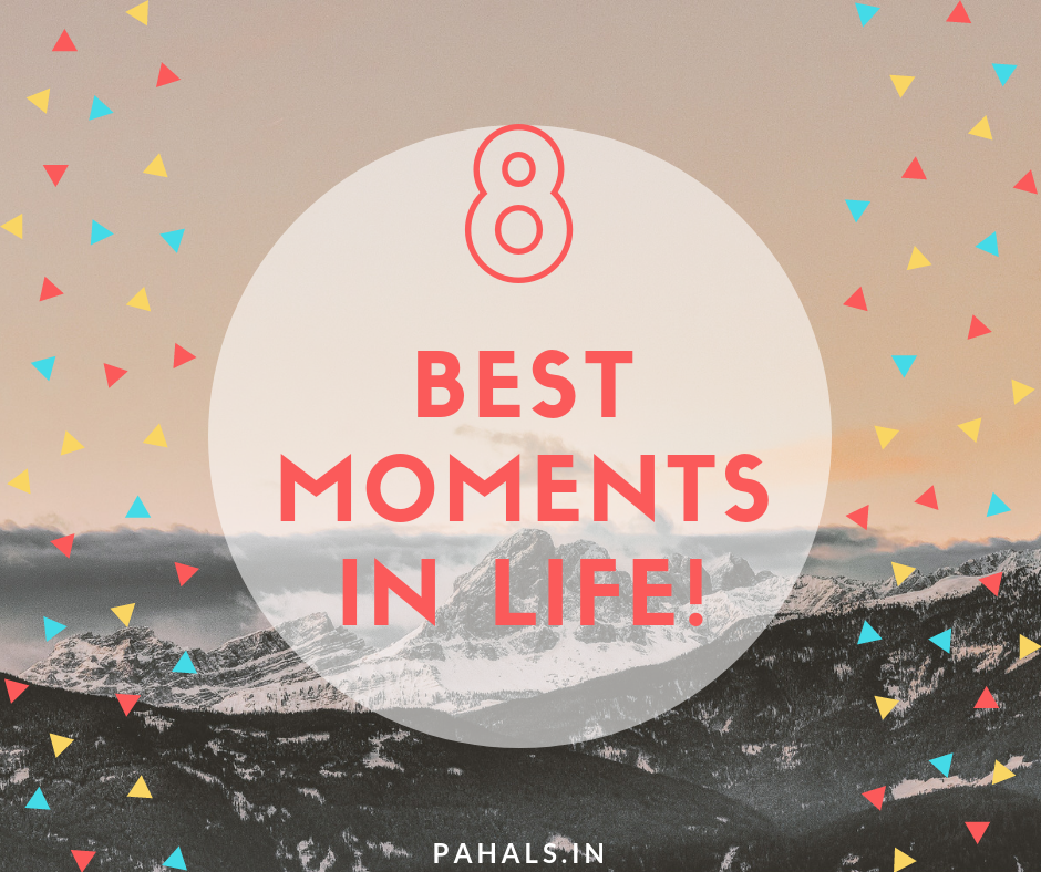 8 Best Moments in Life