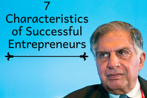 7 Characteristics of Successful Entrepreneurs